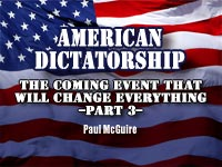 American Dictatorship: The Coming Event That Will Change Everything-Part 3