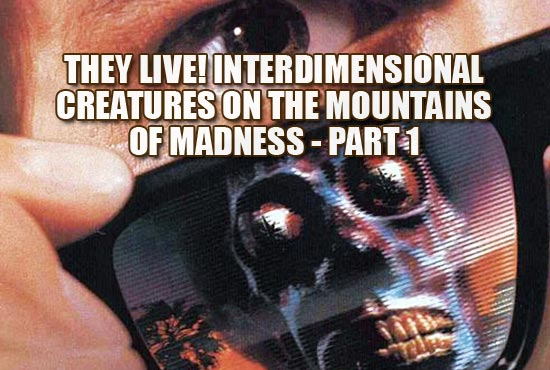 They Live! Interdimensional Creatures on the Mountains of Madness-Part 1