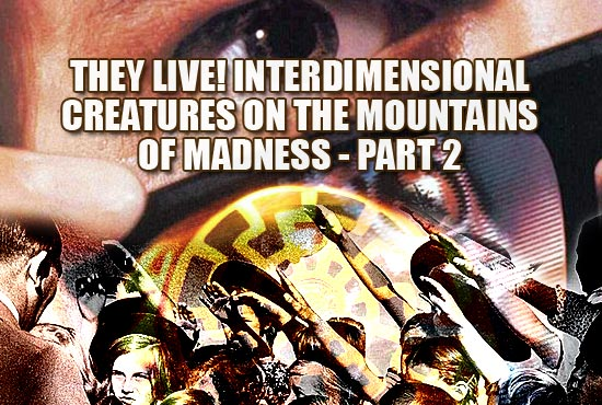 They Live! Interdimensional Creatures on the Mountains of Madness-Part 2